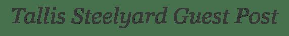 Tallis Steelyard Guest Post